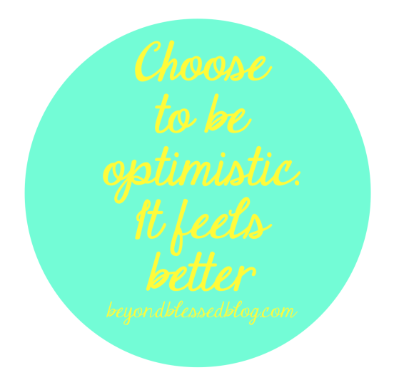 choose to be optomistic