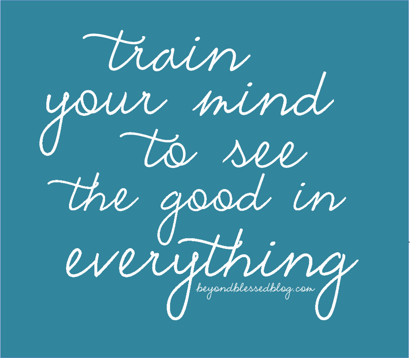 train your mind to see the good in everything bbb